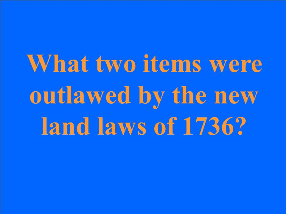 What two items were outlawed by the new land laws of 1736?