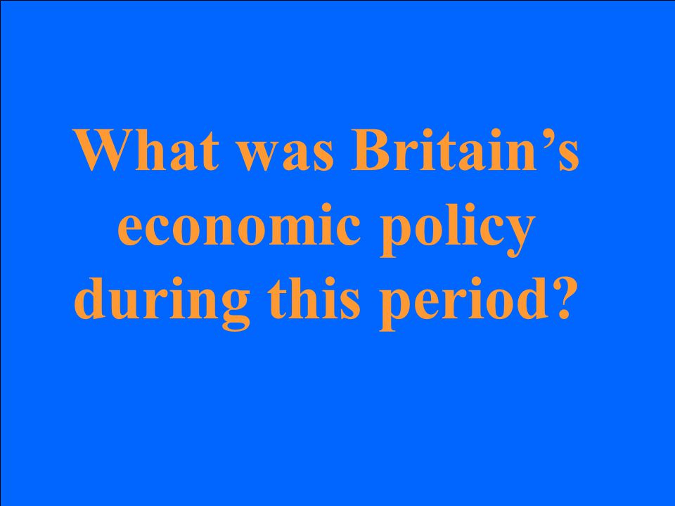 What was Britain's economic policy during this period