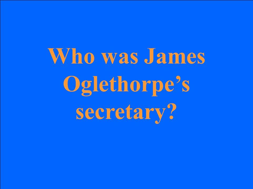 Who was James Oglethorpe's secretary?