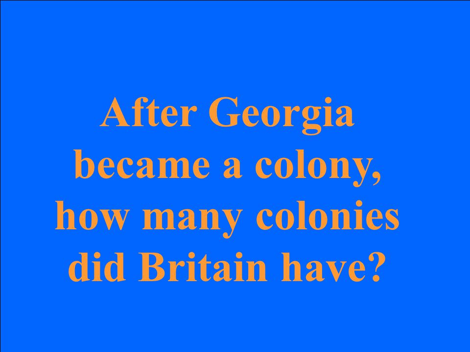 After Georgia became a colony, how many colonies did Britain have?