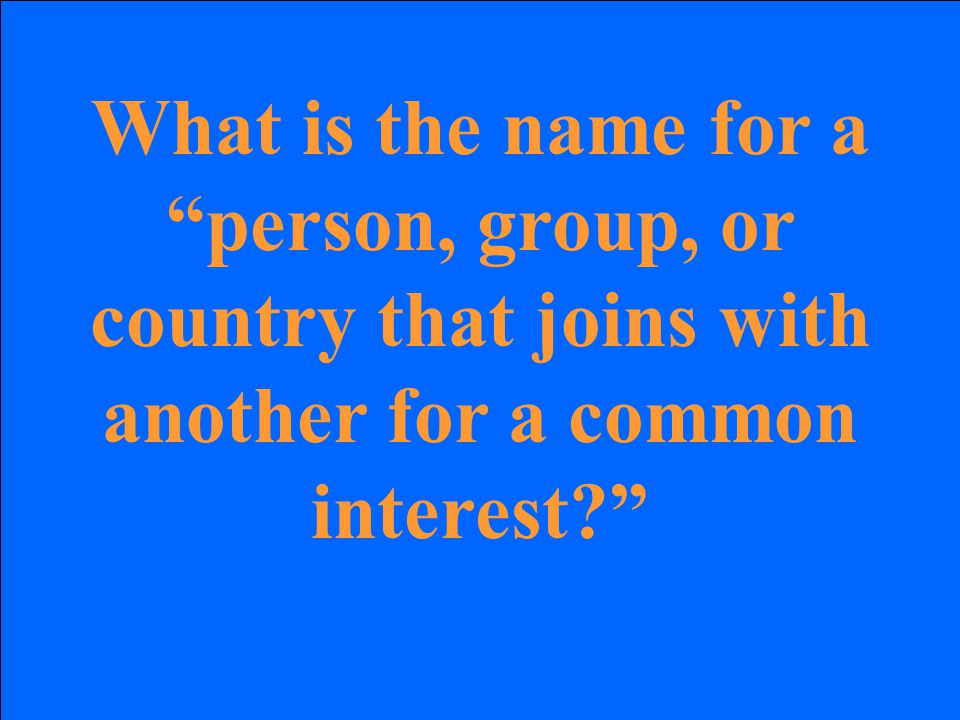 What is the name for a person, group, or country that joins with another for a common interest