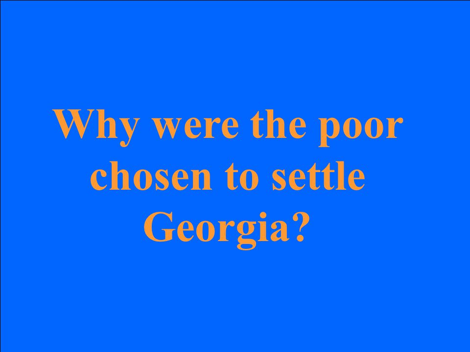 Why were the poor chosen to settle Georgia?