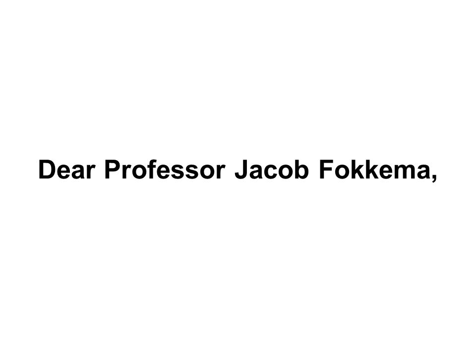 Dear Professor Jacob Fokkema,