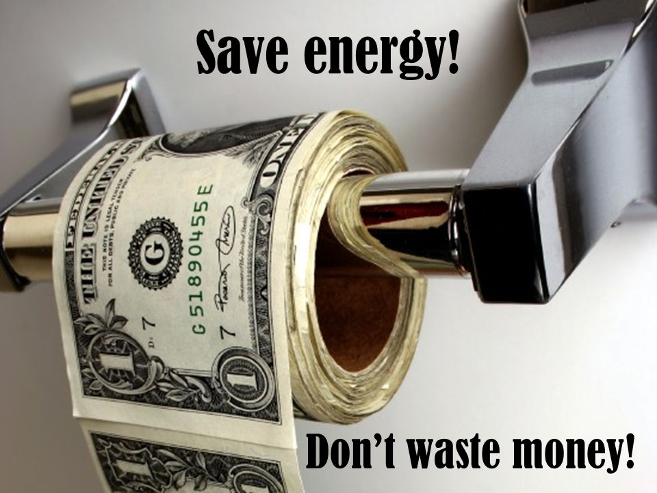 Save energy! Don't waste money!