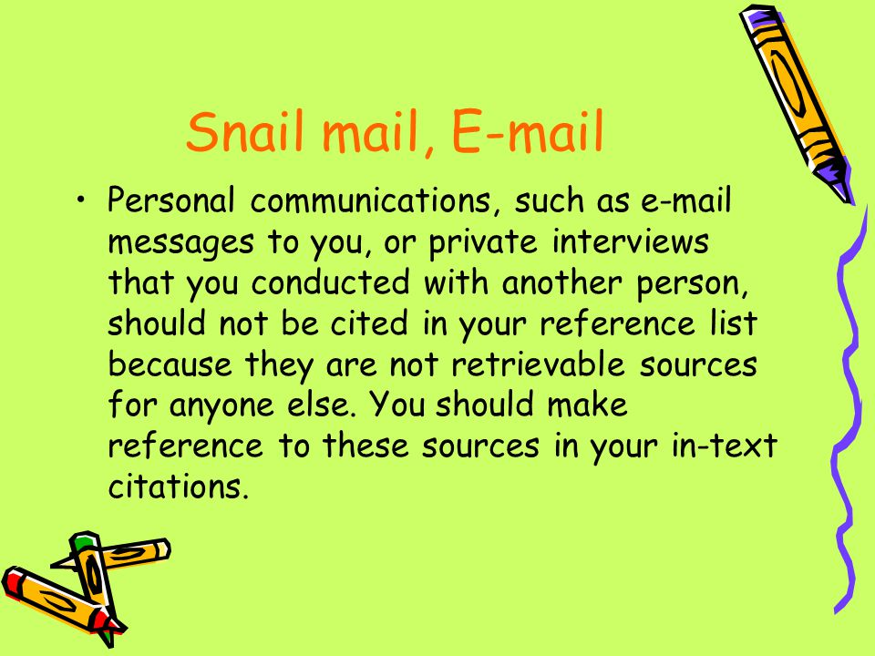 Snail mail, E-mail Personal communications, such as e-mail messages to you, or private interviews that you conducted with another person, should not b