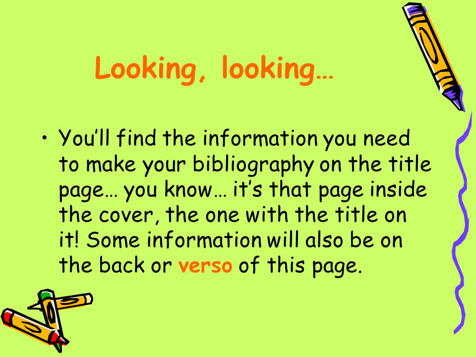 Looking, looking… You'll find the information you need to make your bibliography on the title page… you know… it's that page inside the cover, the one