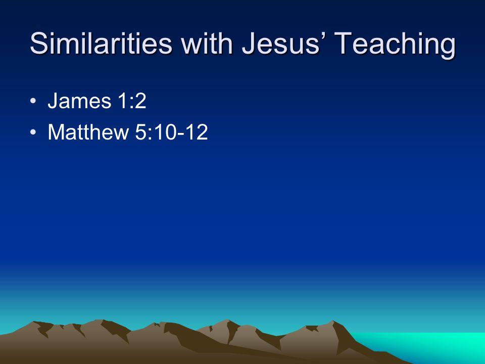 Similarities with Jesus' Teaching James 1:2 Matthew 5:10-12