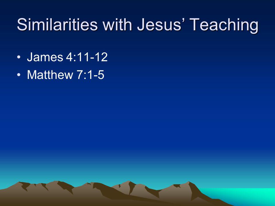 Similarities with Jesus' Teaching James 4:11-12 Matthew 7:1-5