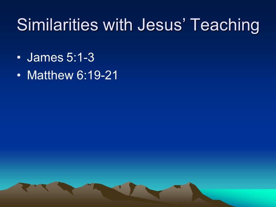 Similarities with Jesus' Teaching James 5:1-3 Matthew 6:19-21