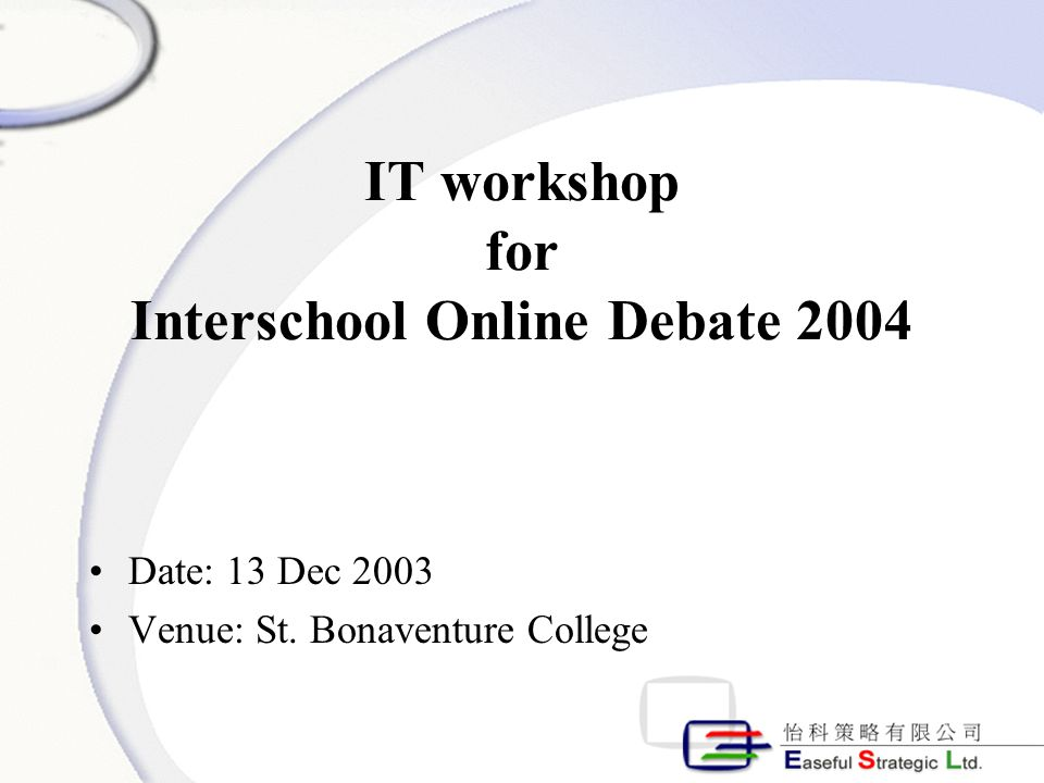 IT workshop for Interschool Online Debate 2004 Date: 13 Dec 2003 Venue: St. Bonaventure College