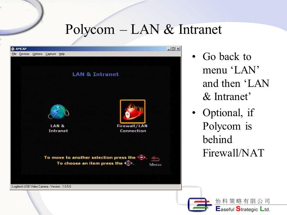 Polycom – LAN & Intranet Go back to menu 'LAN' and then 'LAN & Intranet' Optional, if Polycom is behind Firewall/NAT