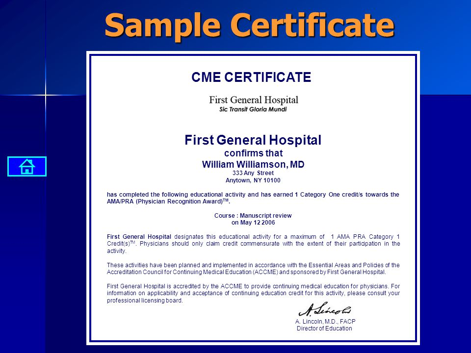 CME CERTIFICATE First General Hospital confirms that William Williamson, MD 333 Any Street Anytown, NY 10100 has completed the following educational activity and has earned 1 Category One credit/s towards the AMA/PRA (Physician Recognition Award) TM.