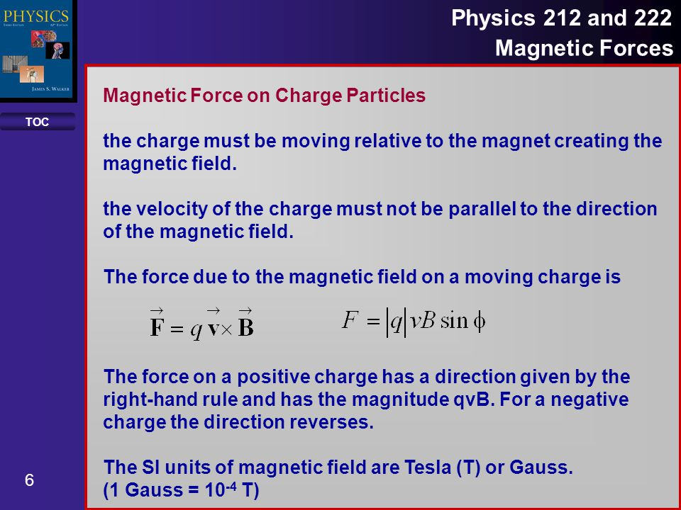 TOC 7 Physics 212 and 222 Magnetic Forces An electron is moving with a speed of 3x10 6 m/s is inside a magnetic field of 20 T.