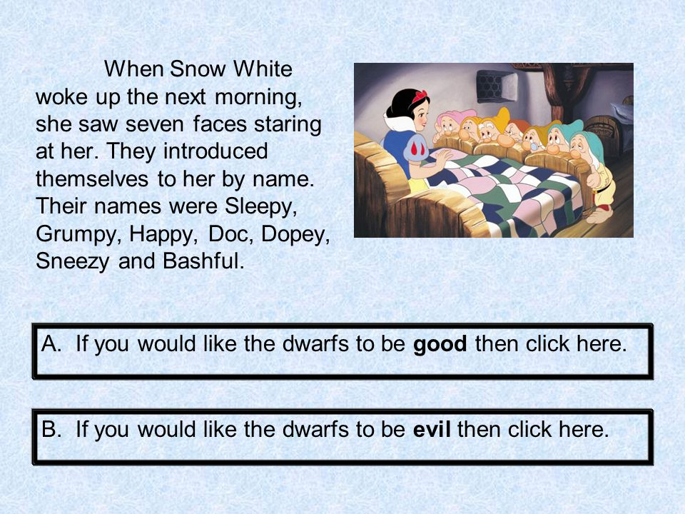 That night while Snow White lay asleep in her bed, the seven Dwarfs carefully snuck in and tied her down to her bed.