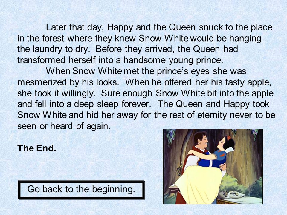 While Happy was with the Queen, the other dwarfs realized he was missing and went back see if Snow White was safe.