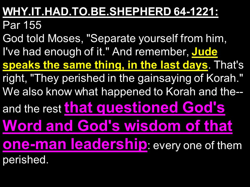 WHY.IT.HAD.TO.BE.SHEPHERD 64-1221: Par 155 God told Moses, Separate yourself from him, I ve had enough of it. And remember, Jude speaks the same thing, in the last days.