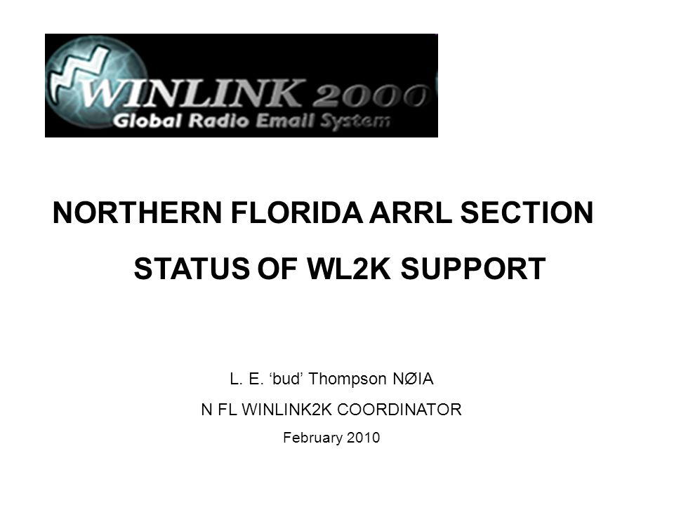 L. E. 'bud' Thompson NØIA N FL WINLINK2K COORDINATOR February 2010 NORTHERN FLORIDA ARRL SECTION STATUS OF WL2K SUPPORT