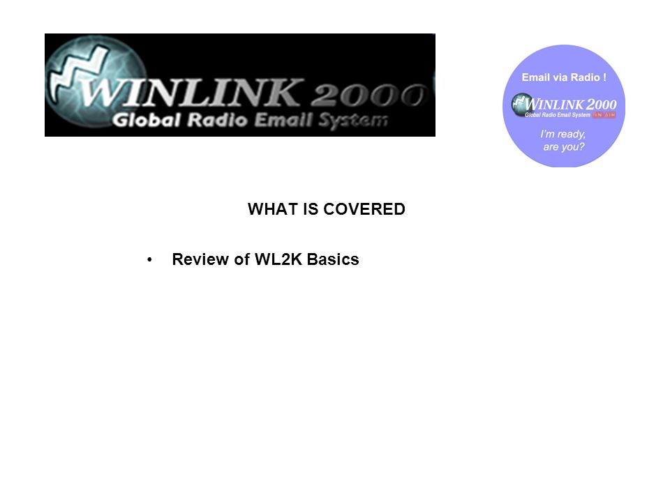 WHAT IS COVERED Review of WL2K Basics