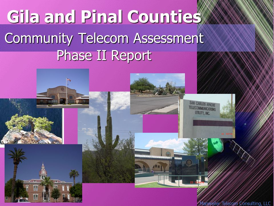 Manweiler Telecom Consulting, LLC Gila and Pinal Counties Community Telecom Assessment Phase II Report
