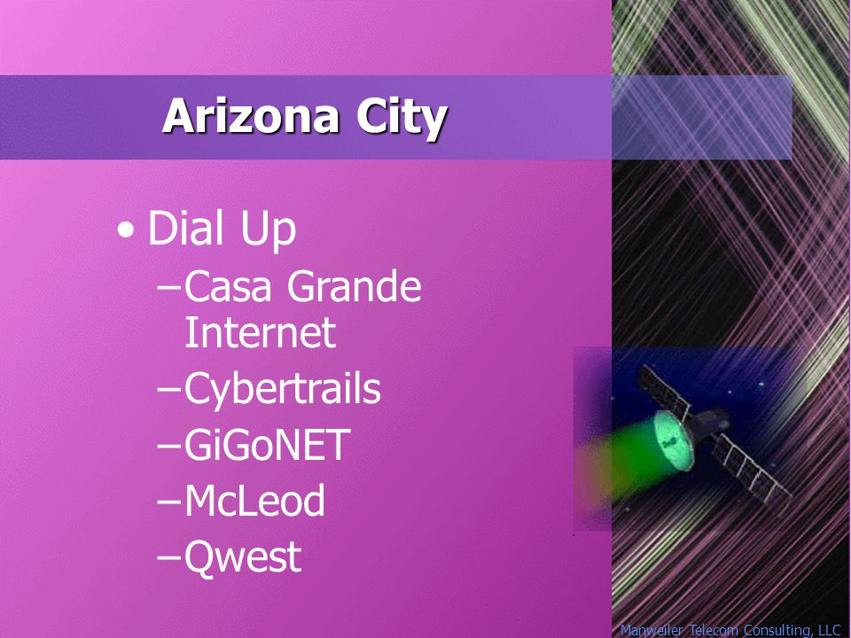 Manweiler Telecom Consulting, LLC Arizona City Dial Up –Casa Grande Internet –Cybertrails –GiGoNET –McLeod –Qwest