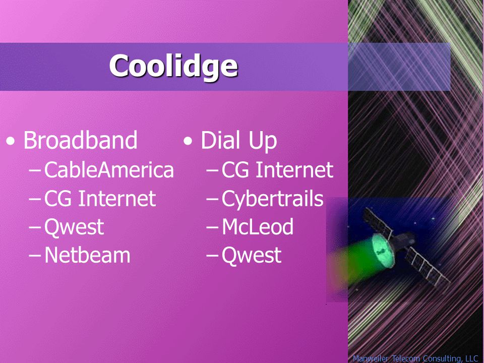 Manweiler Telecom Consulting, LLC Coolidge Broadband –CableAmerica –CG Internet –Qwest –Netbeam Dial Up –CG Internet –Cybertrails –McLeod –Qwest
