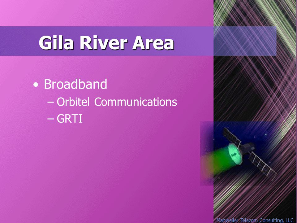 Manweiler Telecom Consulting, LLC Gila River Area Broadband –Orbitel Communications –GRTI