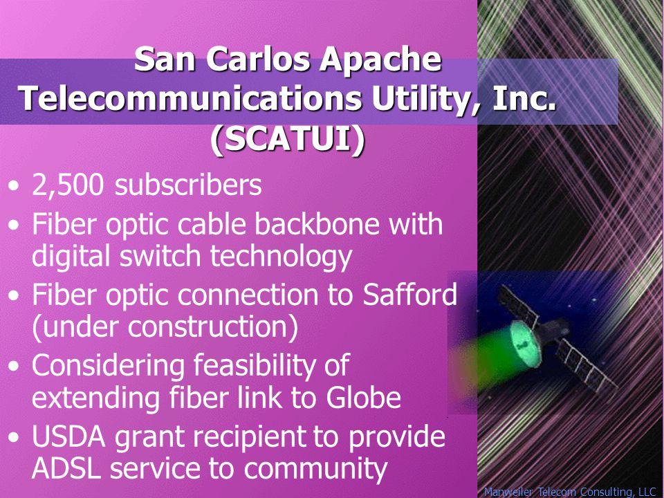 Manweiler Telecom Consulting, LLC San Carlos Apache Telecommunications Utility, Inc. (SCATUI) 2,500 subscribers Fiber optic cable backbone with digita