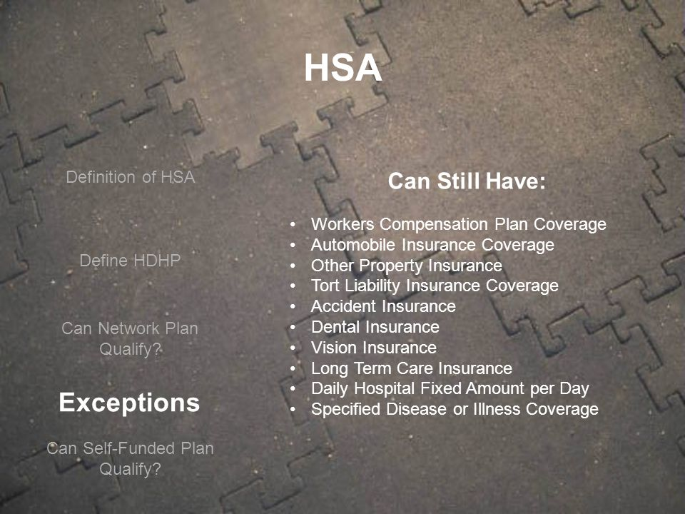Define HDHP Can Network Plan Qualify? Exceptions Can Still Have: Workers Compensation Plan Coverage Automobile Insurance Coverage Other Property Insur
