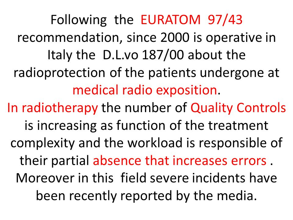 Following the EURATOM 97/43 recommendation, since 2000 is operative in Italy the D.L.vo 187/00 about the radioprotection of the patients undergone at medical radio exposition.