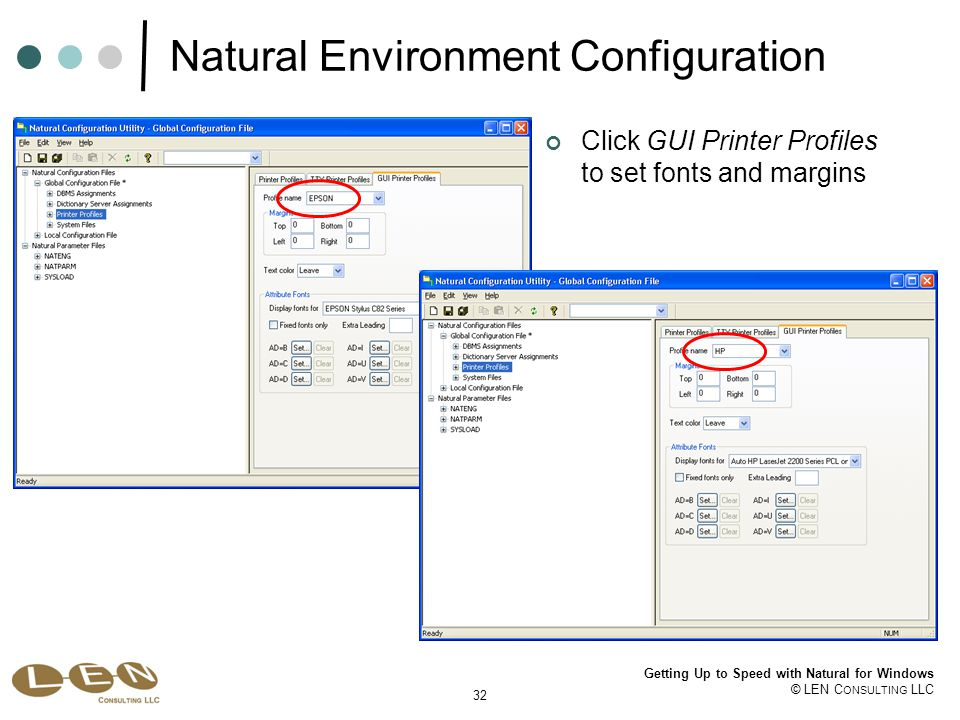 32 Getting Up to Speed with Natural for Windows © LEN C ONSULTING LLC Natural Environment Configuration Click GUI Printer Profiles to set fonts and margins