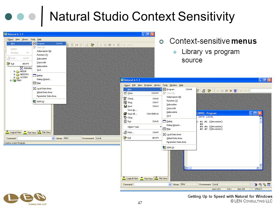 47 Getting Up to Speed with Natural for Windows © LEN C ONSULTING LLC Natural Studio Context Sensitivity Context-sensitive menus Library vs program source