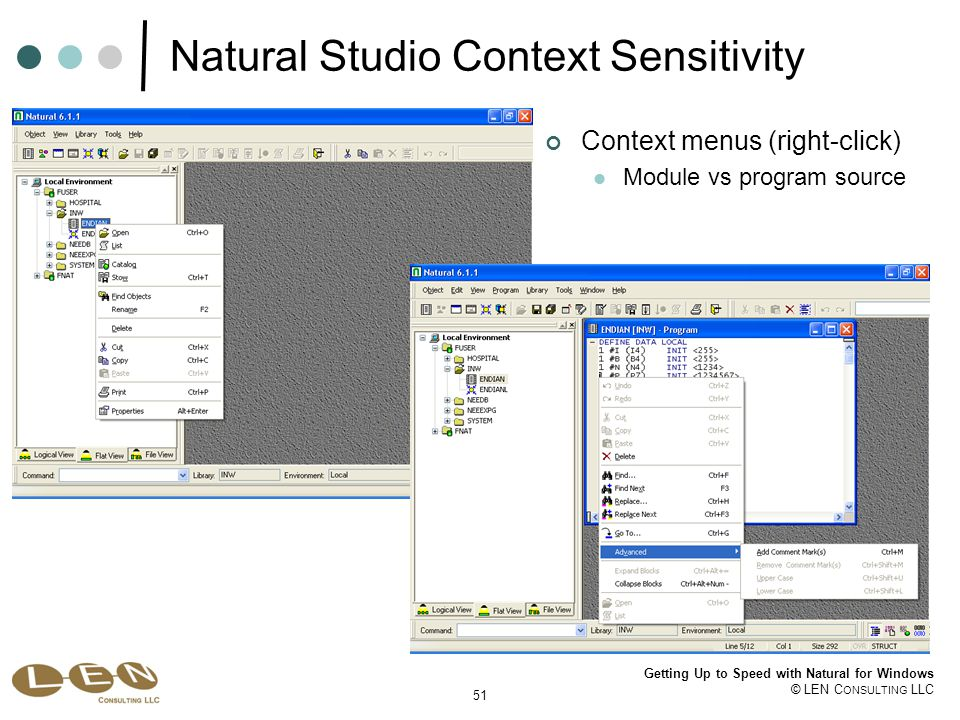 51 Getting Up to Speed with Natural for Windows © LEN C ONSULTING LLC Natural Studio Context Sensitivity Context menus (right-click) Module vs program source