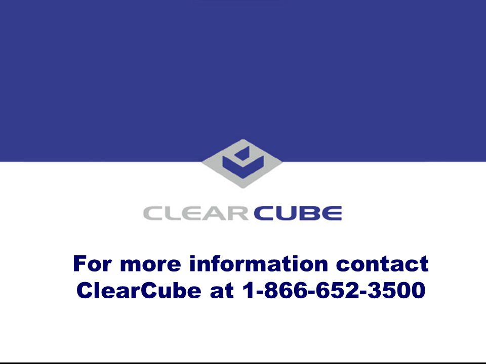 ClearCube Confidential Spare Blade Switching with Data Failover Click to Continue Data Center User A User B User C Network The Help Desk can now move
