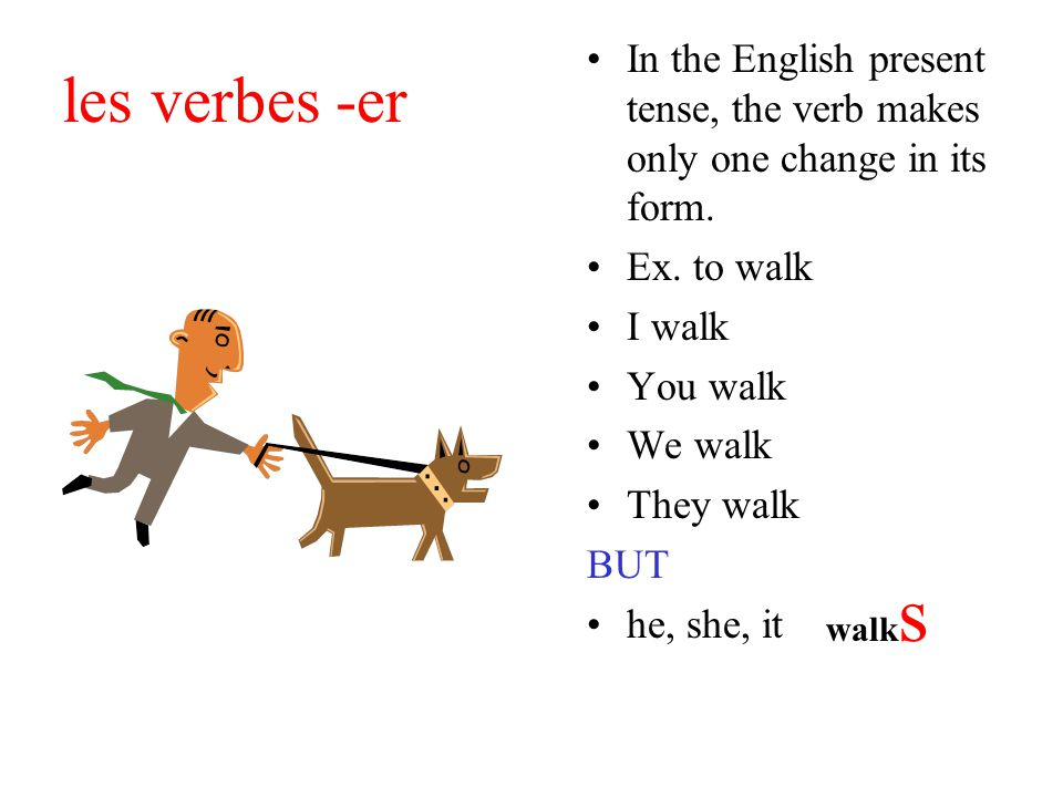les verbes -er In the English present tense, the verb makes only one change in its form.