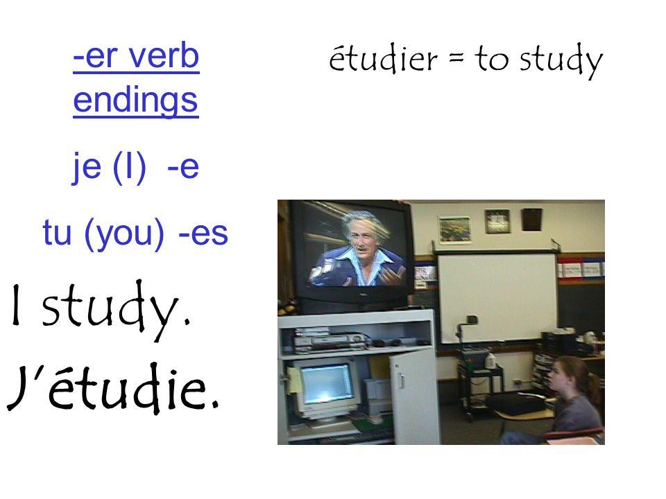 I study. étudier = to study J'étudie. -er verb endings je (I) -e tu (you) -es