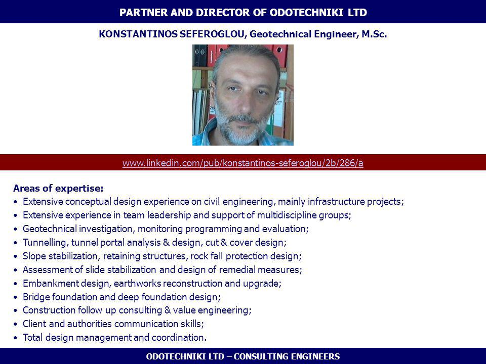 ODOTECHNIKI LTD – CONSULTING ENGINEERS PARTNER AND DIRECTOR OF ODOTECHNIKI LTD KONSTANTINOS SEFEROGLOU, Geotechnical Engineer, M.Sc.