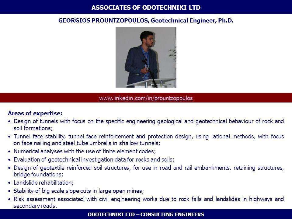 ODOTECHNIKI LTD – CONSULTING ENGINEERS Areas of expertise: Design of tunnels with focus on the specific engineering geological and geotechnical behaviour of rock and soil formations; Tunnel face stability, tunnel face reinforcement and protection design, using rational methods, with focus on face nailing and steel tube umbrella in shallow tunnels; Numerical analyses with the use of finite element codes; Evaluation of geotechnical investigation data for rocks and soils; Design of geotextile reinforced soil structures, for use in road and rail embankments, retaining structures, bridge foundations; Landslide rehabilitation; Stability of big scale slope cuts in large open mines; Risk assessment associated with civil engineering works due to rock falls and landslides in highways and secondary roads.