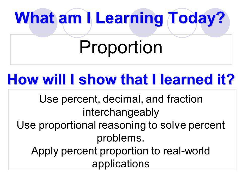 Vocabulary Percent: A ratio comparing a number to 100 Percent Proportion: part=percent total 100