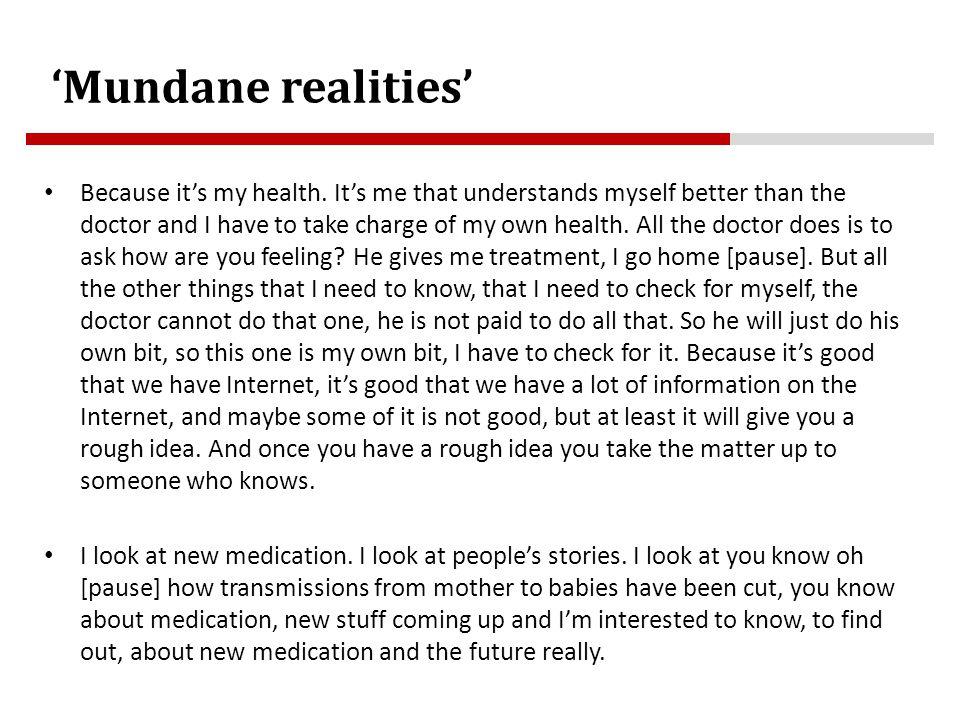 'Mundane realities' Because it's my health.
