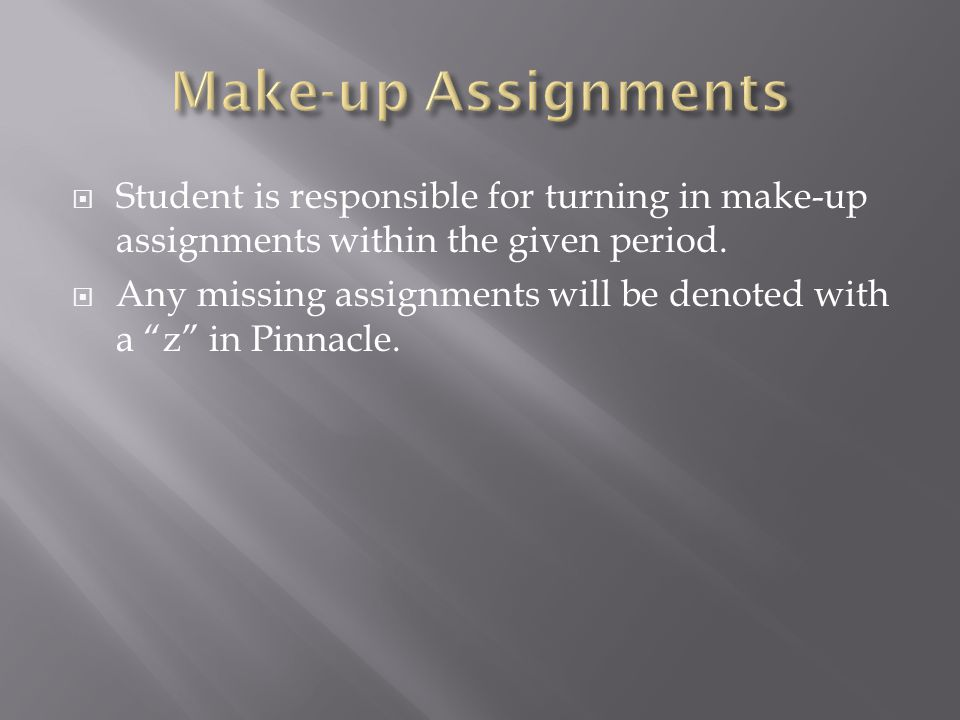  Student is responsible for turning in make-up assignments within the given period.