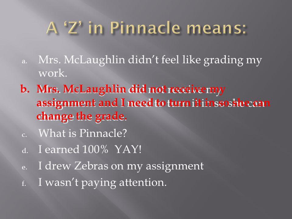 a.Mrs. McLaughlin didn't feel like grading my work.