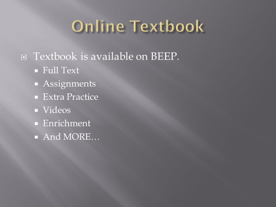  Textbook is available on BEEP.  Full Text  Assignments  Extra Practice  Videos  Enrichment  And MORE…