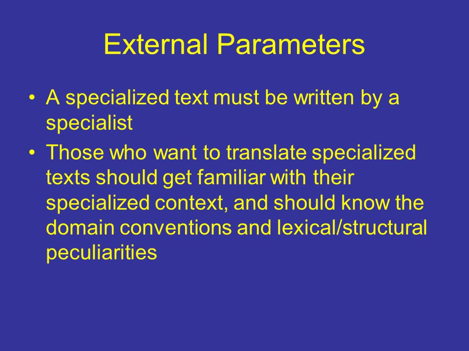 External Parameters A specialized text must be written by a specialist Those who want to translate specialized texts should get familiar with their sp