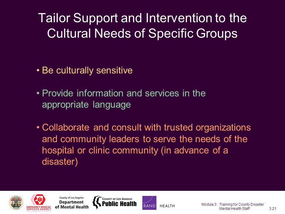 Module 3: Training for County Disaster Mental Health Staff3.21 Tailor Support and Intervention to the Cultural Needs of Specific Groups Be culturally