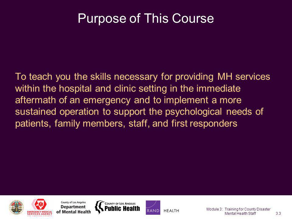 Module 3: Training for County Disaster Mental Health Staff3.34 Triggers of Long-Term Reactions Anniversaries Subsequent trauma or loss Maladaptive coping strategies Chronic stressors –Family disruption –Work overload –Financial strain