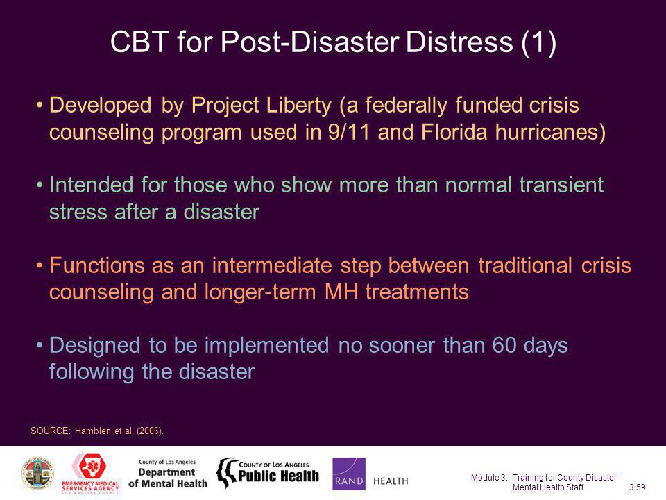 Module 3: Training for County Disaster Mental Health Staff3.59 CBT for Post-Disaster Distress (1) Developed by Project Liberty (a federally funded cri