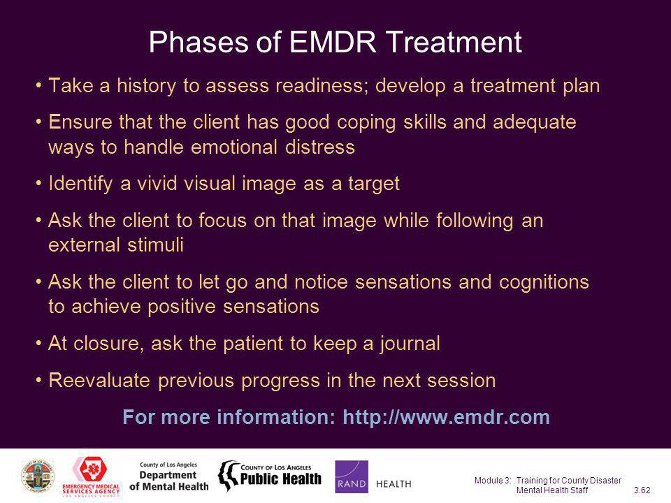 Module 3: Training for County Disaster Mental Health Staff3.62 Phases of EMDR Treatment Take a history to assess readiness; develop a treatment plan E
