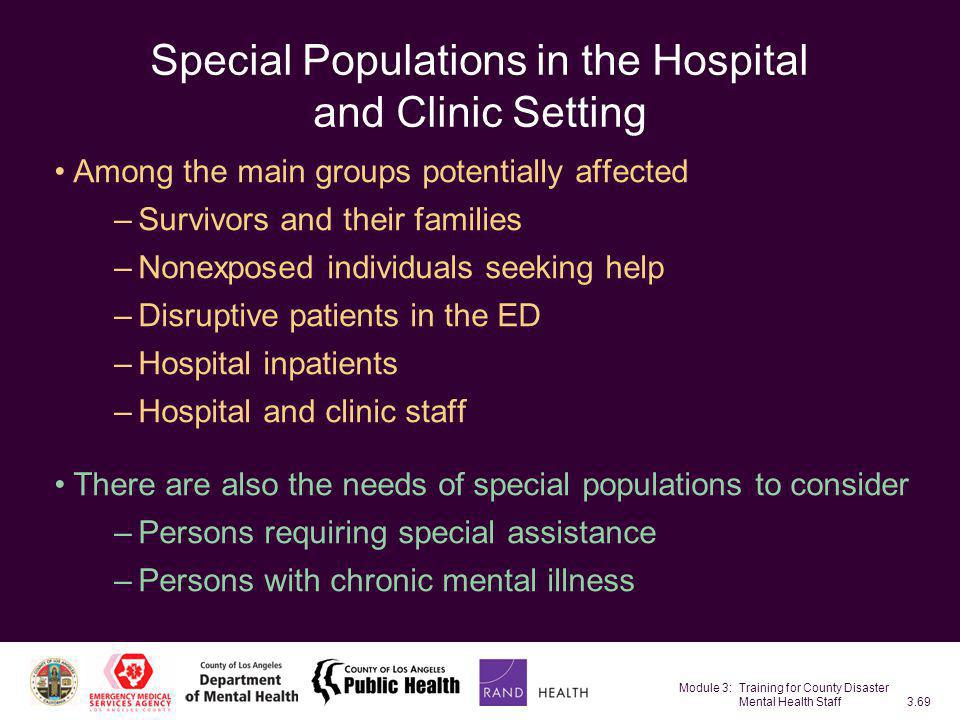 Module 3: Training for County Disaster Mental Health Staff3.69 Special Populations in the Hospital and Clinic Setting Among the main groups potentiall