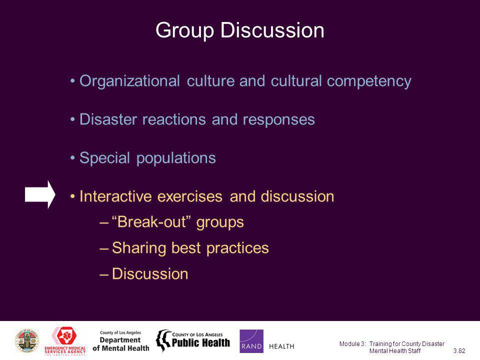 Module 3: Training for County Disaster Mental Health Staff3.82 Group Discussion Organizational culture and cultural competency Disaster reactions and