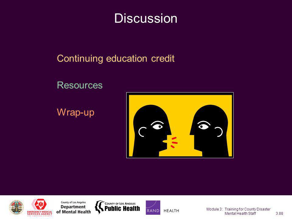 Module 3: Training for County Disaster Mental Health Staff3.88 Discussion Continuing education credit Resources Wrap-up